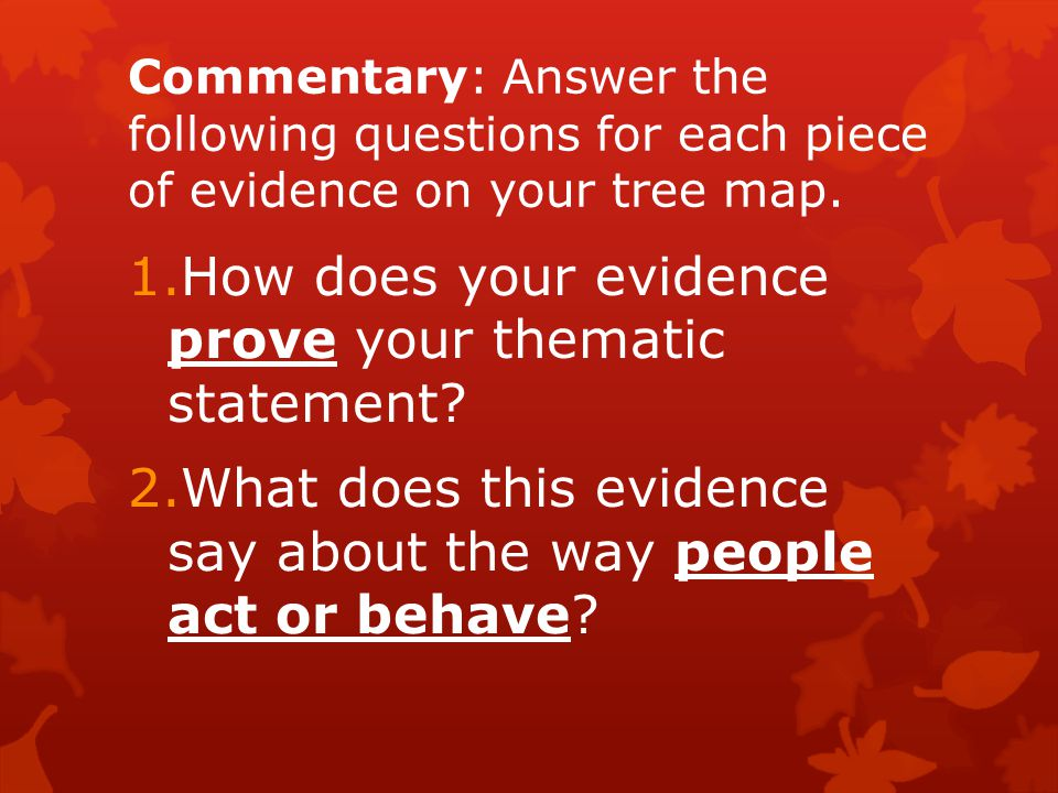 Commentary: Answer the following questions for each piece of evidence on your tree map. 1.How does your evidence prove your thematic statement? 2.What