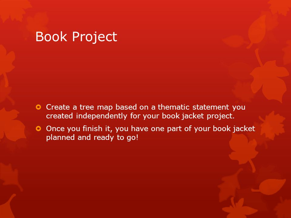Book Project  Create a tree map based on a thematic statement you created independently for your book jacket project.  Once you finish it, you have