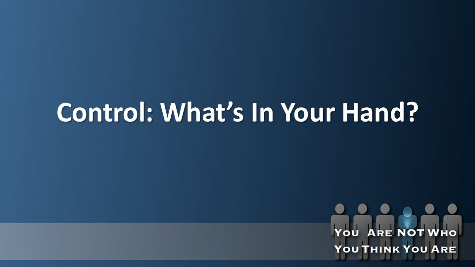 Control: What's In Your Hand