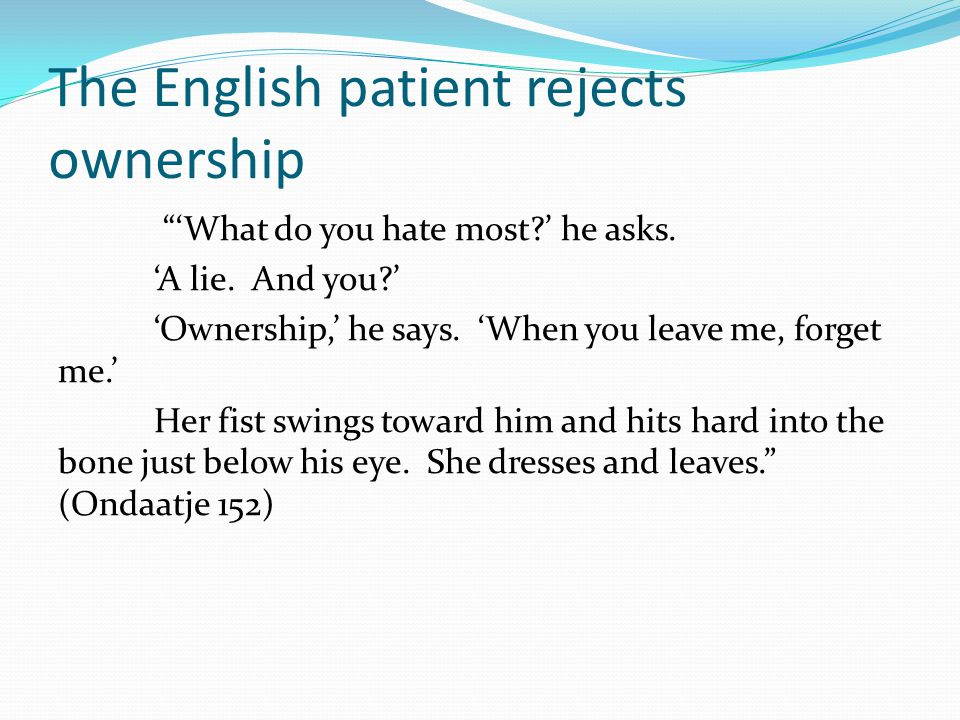 The English patient rejects ownership 'What do you hate most ' he asks.