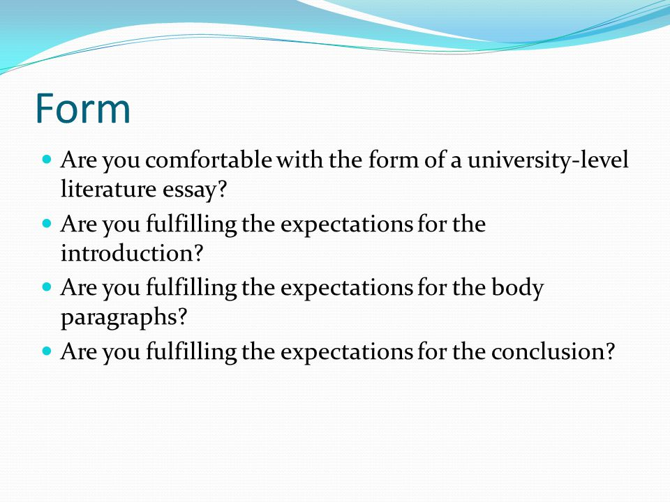 Form Are you comfortable with the form of a university-level literature essay.