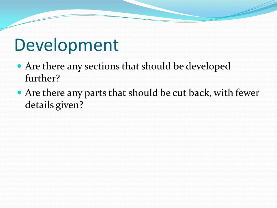 Development Are there any sections that should be developed further.