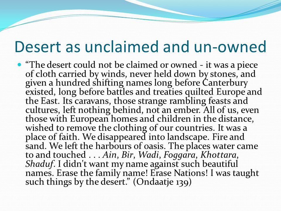 Desert as unclaimed and un-owned The desert could not be claimed or owned - it was a piece of cloth carried by winds, never held down by stones, and given a hundred shifting names long before Canterbury existed, long before battles and treaties quilted Europe and the East.