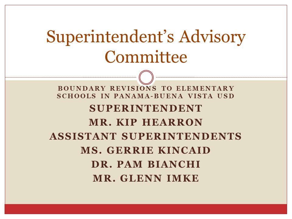 BOUNDARY REVISIONS TO ELEMENTARY SCHOOLS IN PANAMA-BUENA VISTA USD SUPERINTENDENT MR. KIP HEARRON ASSISTANT SUPERINTENDENTS MS. GERRIE KINCAID DR. PAM
