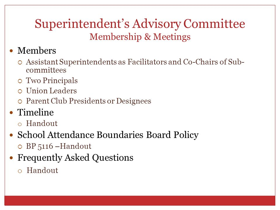Superintendent's Advisory Committee Membership & Meetings Members  Assistant Superintendents as Facilitators and Co-Chairs of Sub- committees  Two P