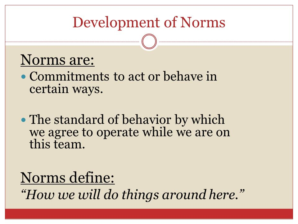 Development of Norms Norms are: Commitments to act or behave in certain ways.