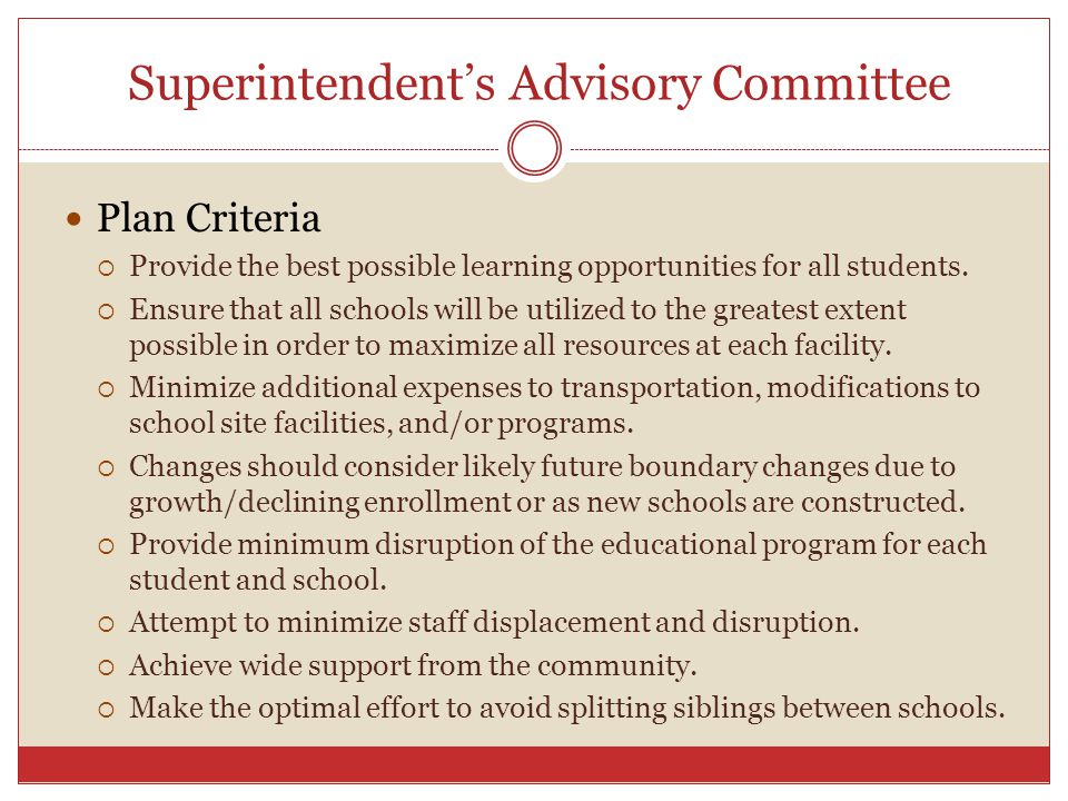 Superintendent's Advisory Committee Plan Criteria  Provide the best possible learning opportunities for all students.