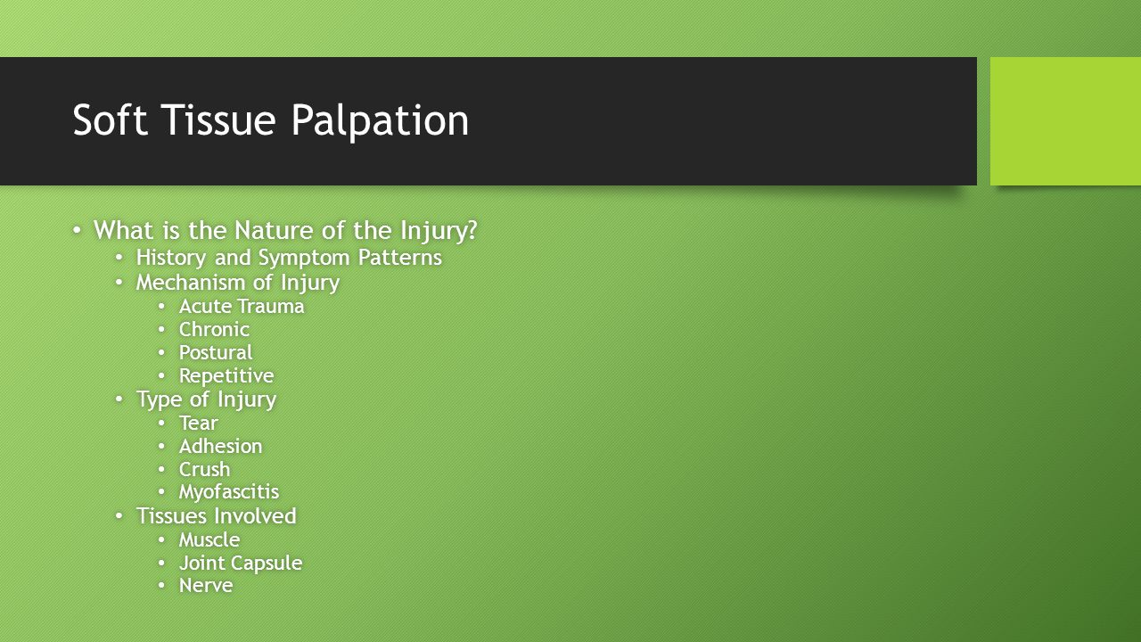 Soft Tissue Palpation What is the Nature of the Injury? What is the Nature of the Injury? History and Symptom Patterns History and Symptom Patterns Me