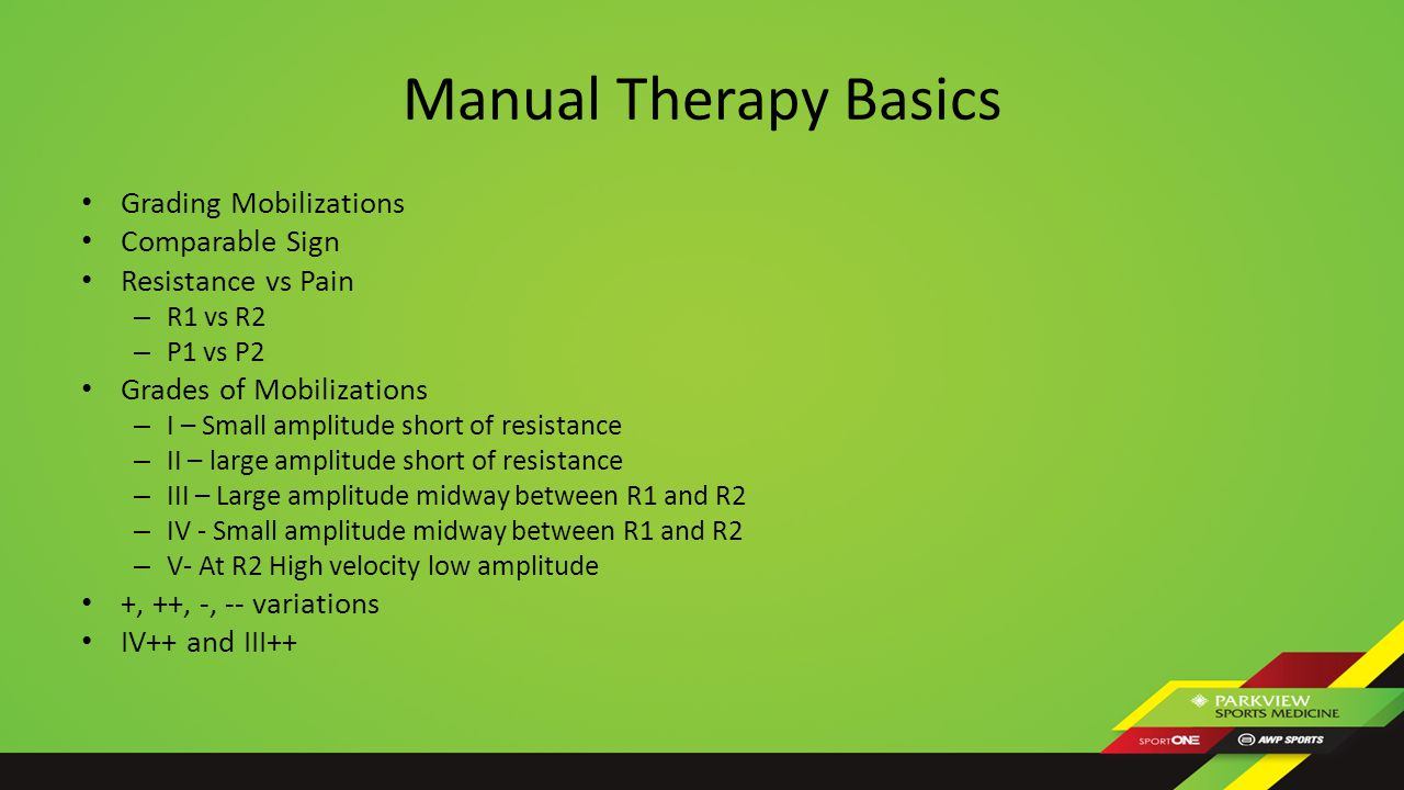 Manual Therapy Basics Grading Mobilizations Comparable Sign Resistance vs Pain – R1 vs R2 – P1 vs P2 Grades of Mobilizations – I – Small amplitude sho