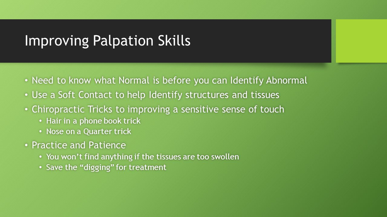 Improving Palpation Skills Need to know what Normal is before you can Identify Abnormal Need to know what Normal is before you can Identify Abnormal U
