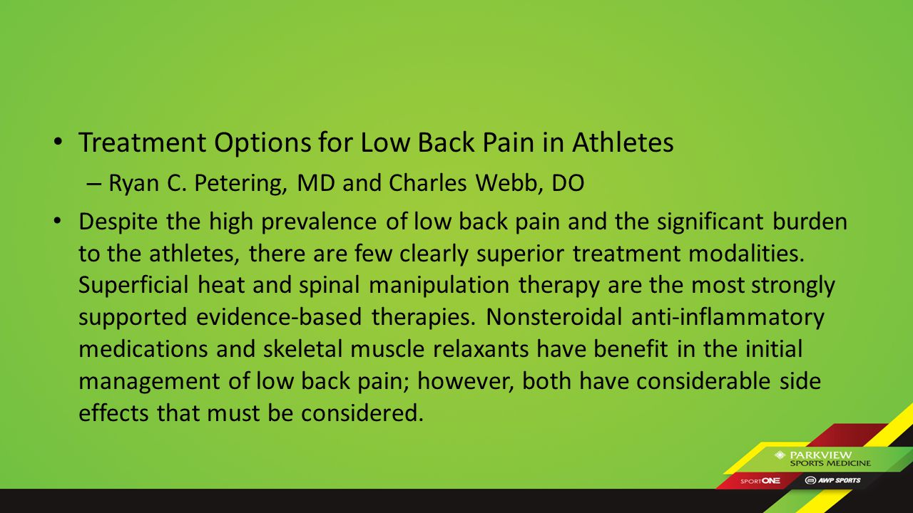 Treatment Options for Low Back Pain in Athletes – Ryan C. Petering, MD and Charles Webb, DO Despite the high prevalence of low back pain and the signi