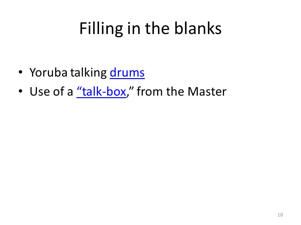 """Filling in the blanks Yoruba talking drumsdrums Use of a """"talk-box,"""" from the Master""""talk-box 18"""