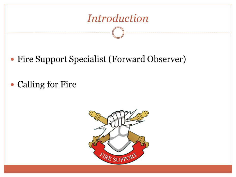 Introduction Fire Support Specialist (Forward Observer) Calling for Fire