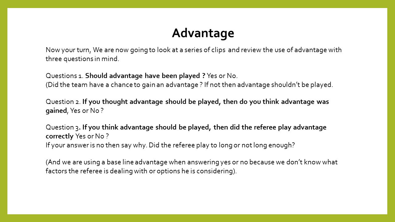 Advantage Now your turn, We are now going to look at a series of clips and review the use of advantage with three questions in mind.