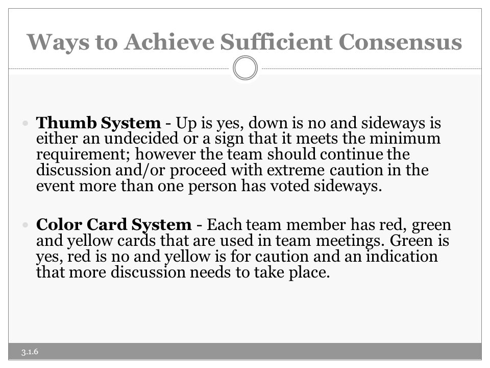 Ways to Achieve Sufficient Consensus Numbered Card System – When the team is setting priorities, team members use cards.
