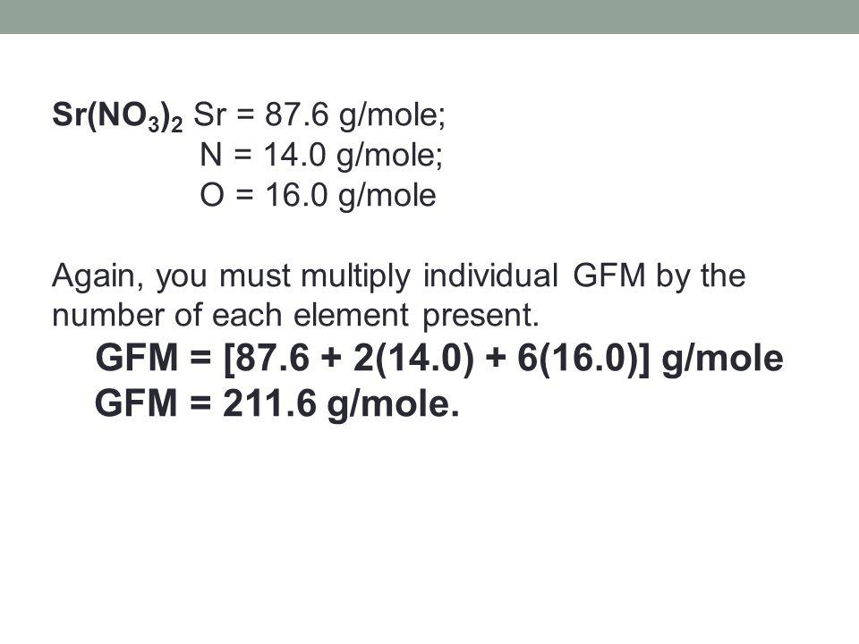 b. Gram Formula Mass of Compounds GFM of a compound is the sum of the GFM of the elements of the atoms in the compound. KBr K = 39.1 g/mole; Br =79.9