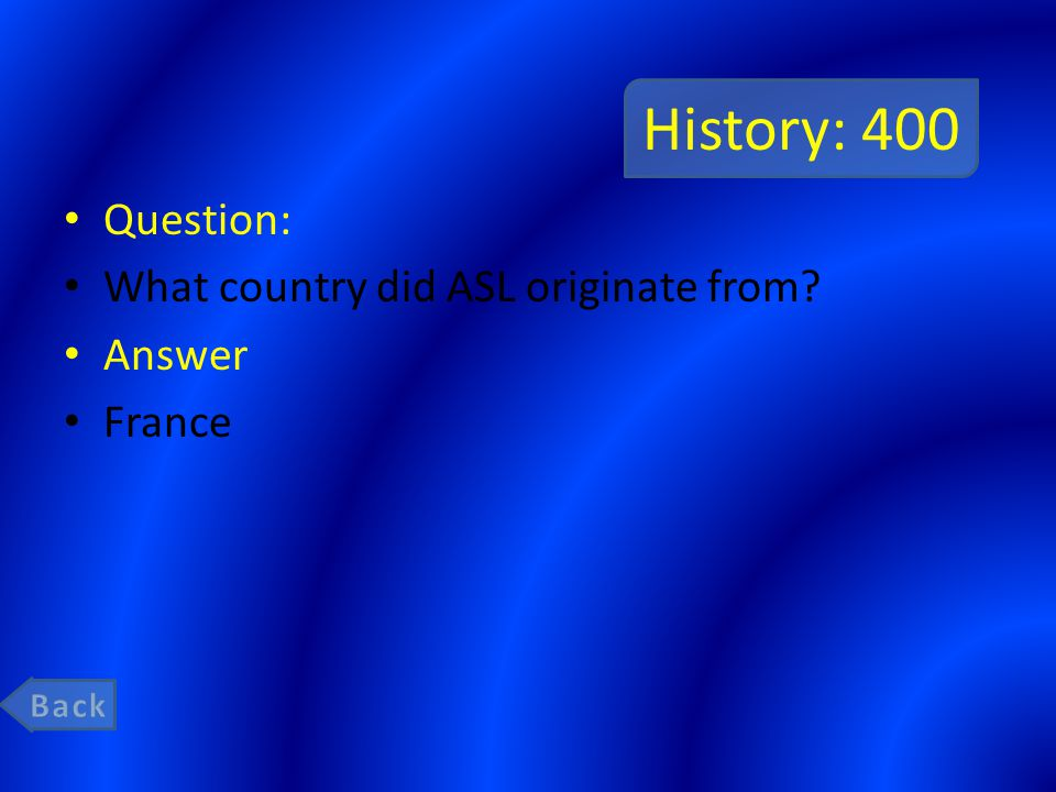 History: 400 Question: What country did ASL originate from Answer France