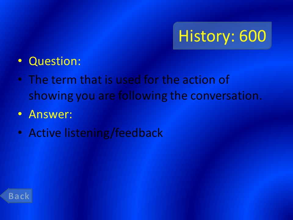 History: 600 Question: The term that is used for the action of showing you are following the conversation.