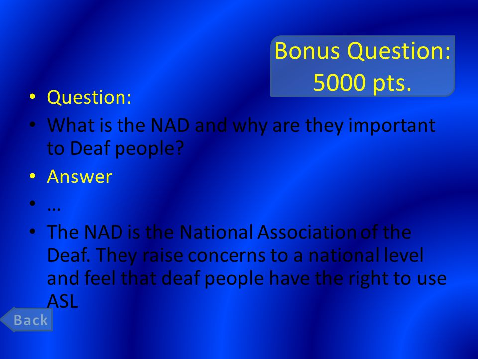 Bonus Question: 5000 pts. Question: What is the NAD and why are they important to Deaf people.