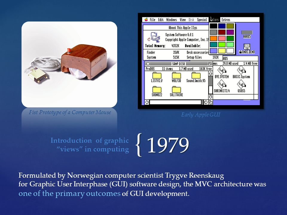 { 1979 Formulated by Norwegian computer scientist Trygve Reenskaug for Graphic User Interphase (GUI) software design, the MVC architecture was one of the primary outcomes of GUI development.
