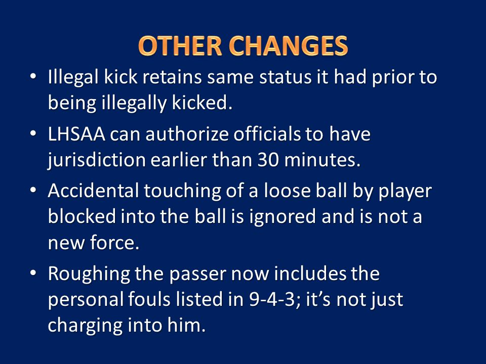 Illegal kick retains same status it had prior to being illegally kicked. Illegal kick retains same status it had prior to being illegally kicked. LHSA