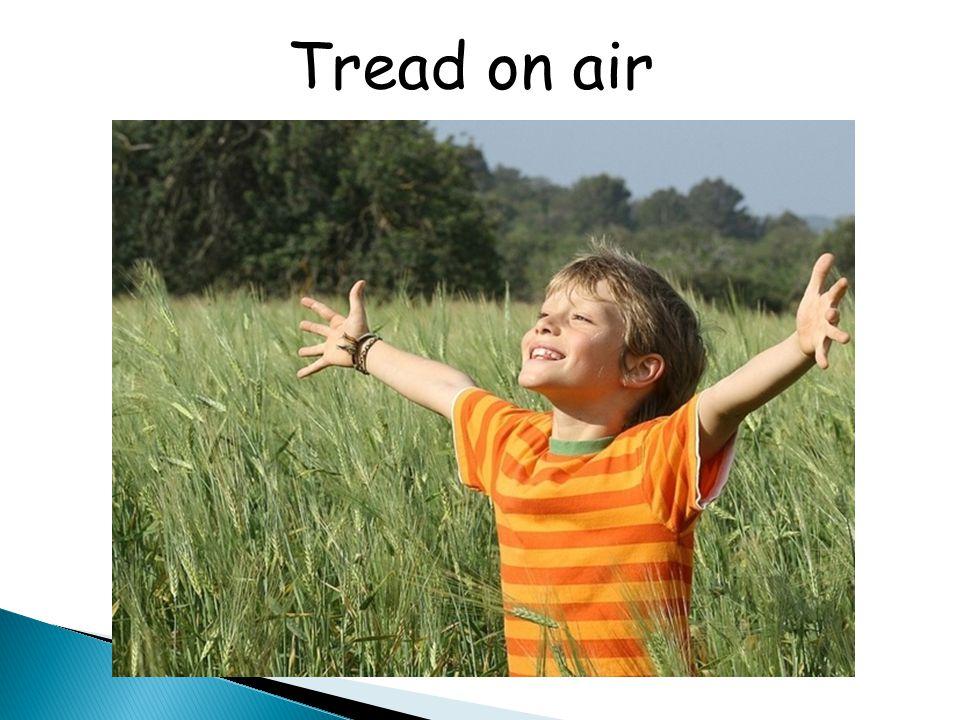 Tread on air