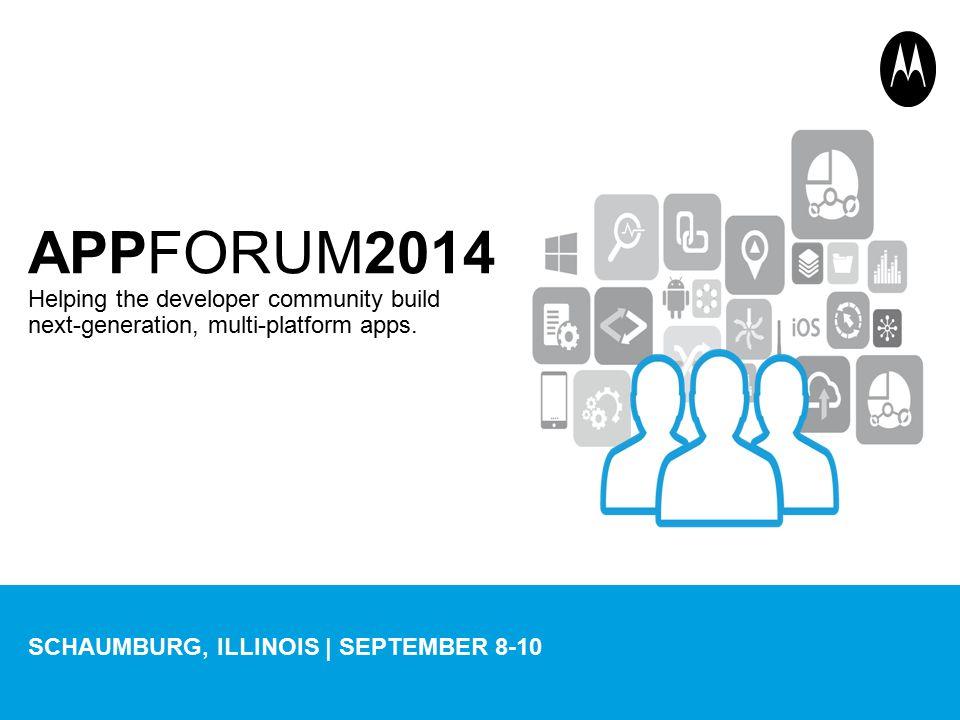 APPFORUM2014 Helping the developer community build next-generation, multi-platform apps.
