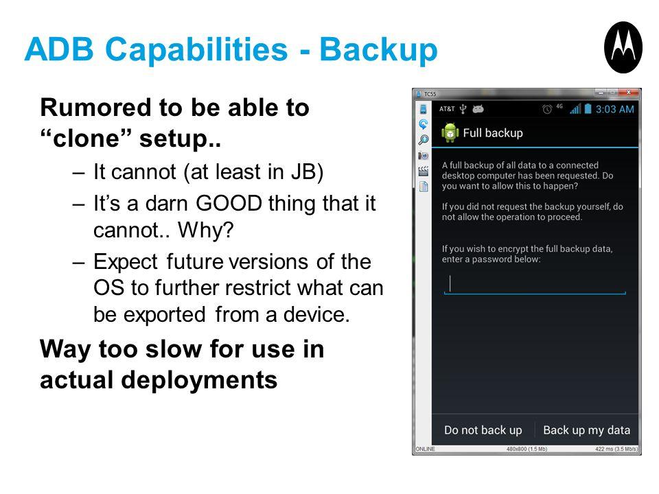ADB Capabilities - Backup Rumored to be able to clone setup..