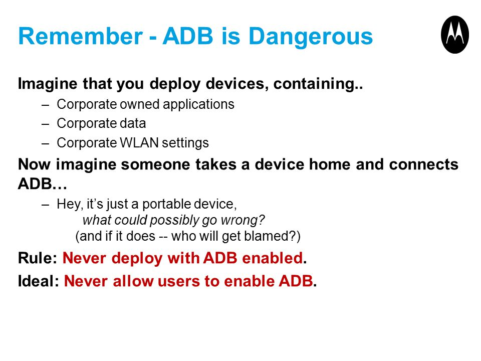 Remember - ADB is Dangerous Imagine that you deploy devices, containing..