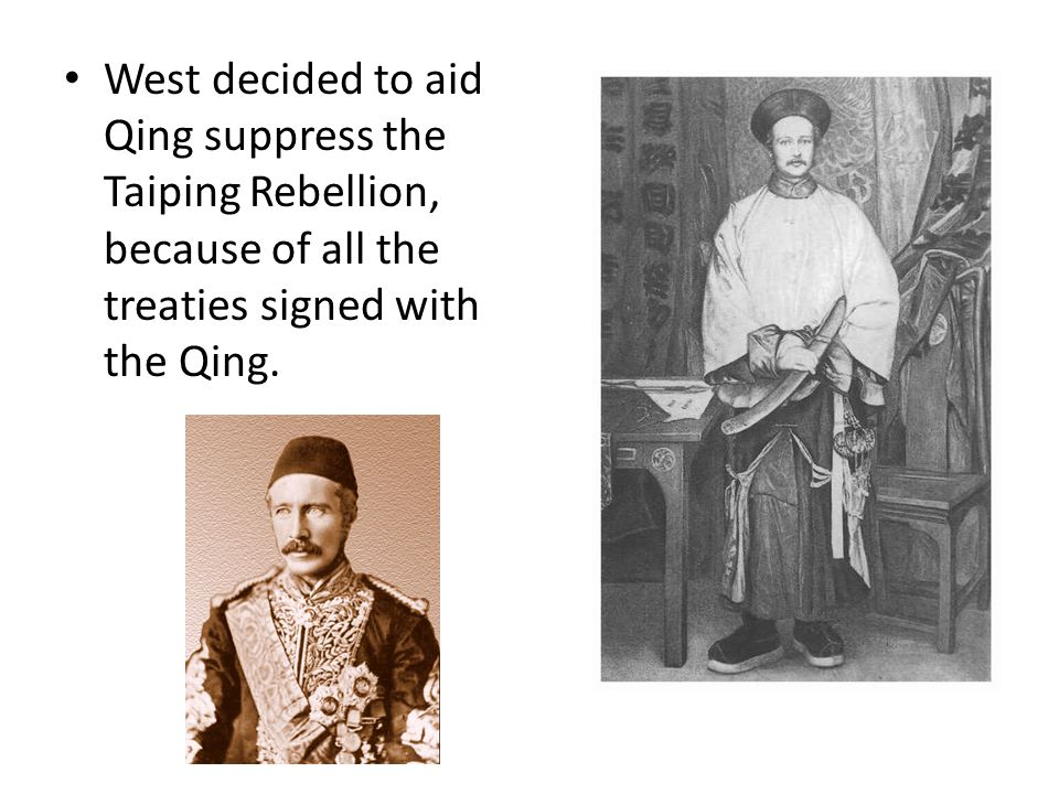 West decided to aid Qing suppress the Taiping Rebellion, because of all the treaties signed with the Qing.