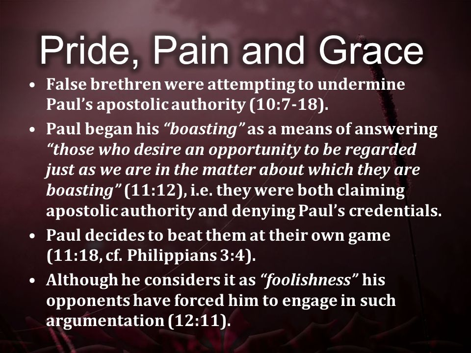 False brethren were attempting to undermine Paul's apostolic authority (10:7-18).