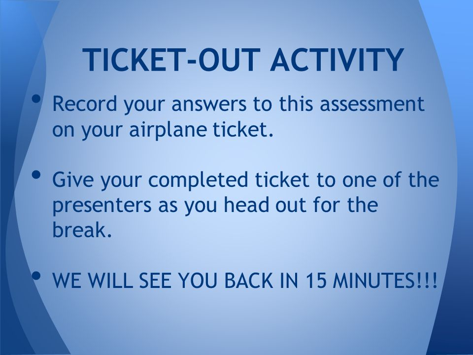 TICKET-OUT ACTIVITY Record your answers to this assessment on your airplane ticket.