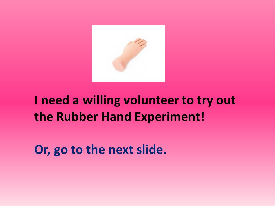 Video clip 1 (Horizon version of the Rubber Hand Experiment.)