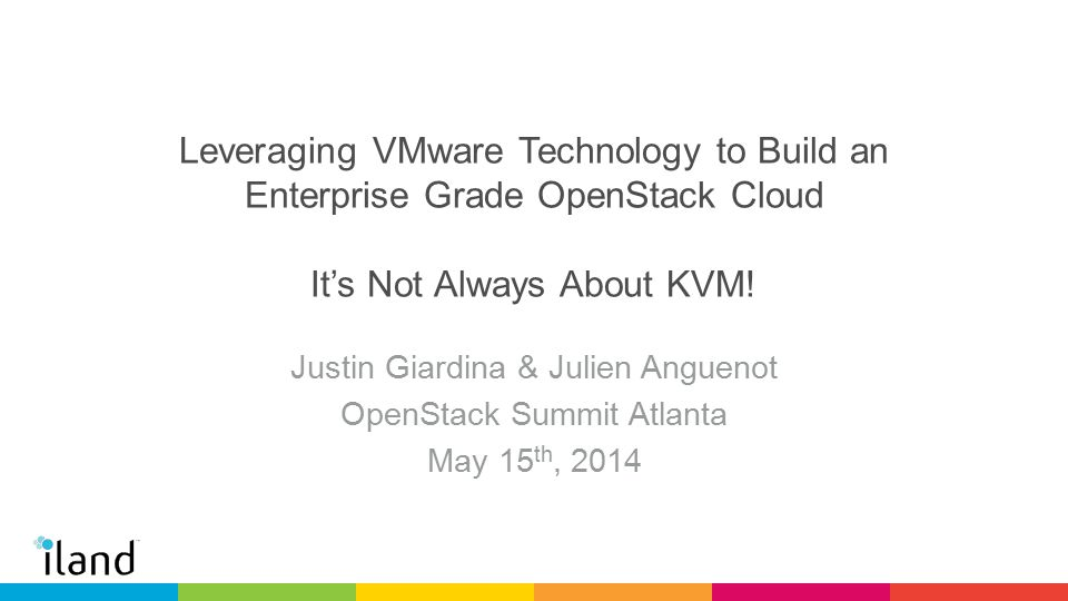 Leveraging VMware Technology to Build an Enterprise Grade OpenStack Cloud It's Not Always About KVM.