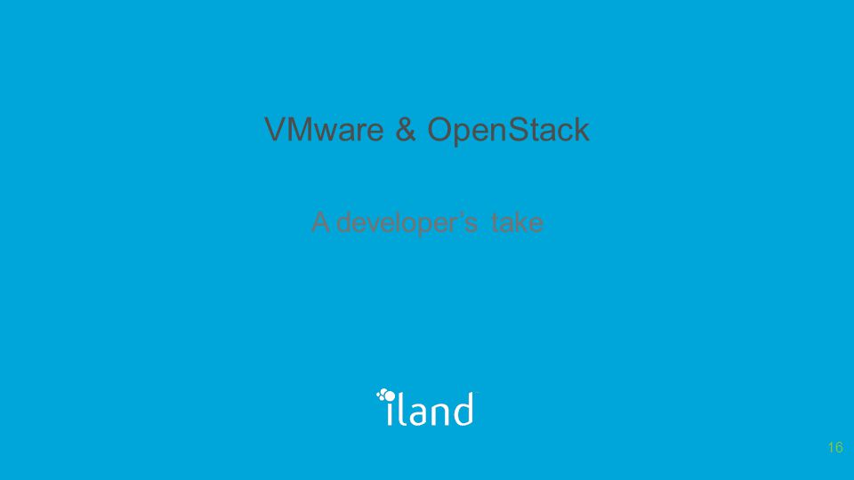 VMware & OpenStack A developer's take 16