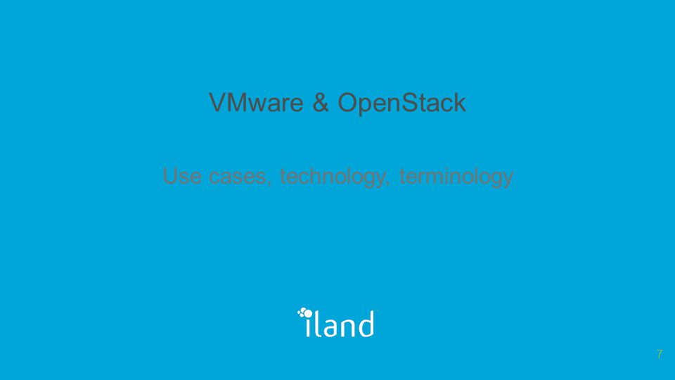 VMware & OpenStack Use cases, technology, terminology 7