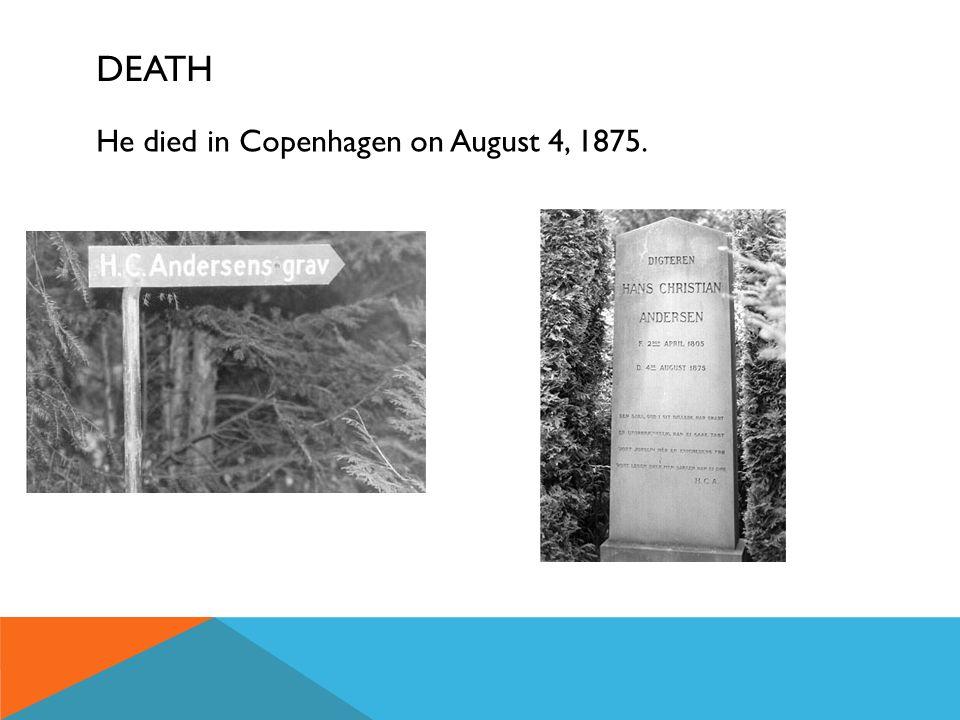 DEATH He died in Copenhagen on August 4, 1875.