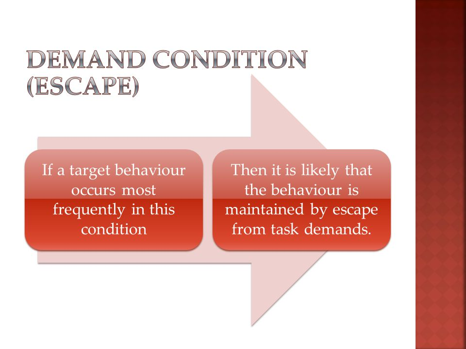 If a target behaviour occurs most frequently in this condition Then it is likely that the behaviour is maintained by escape from task demands.