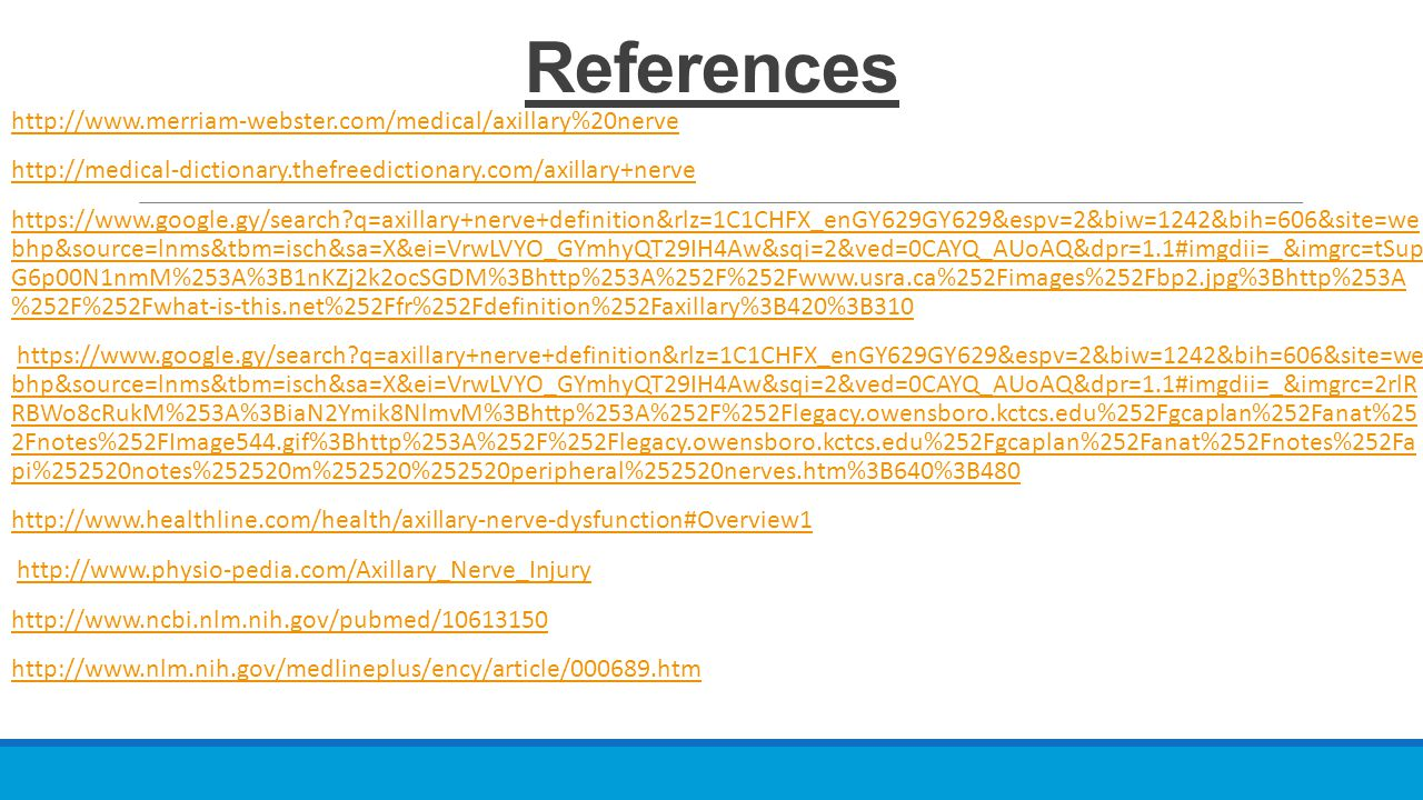 References http://www.merriam-webster.com/medical/axillary%20nerve http://medical-dictionary.thefreedictionary.com/axillary+nerve https://www.google.g