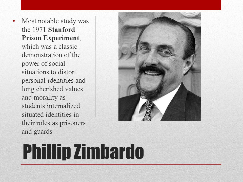 Phillip Zimbardo Most notable study was the 1971 Stanford Prison Experiment, which was a classic demonstration of the power of social situations to di