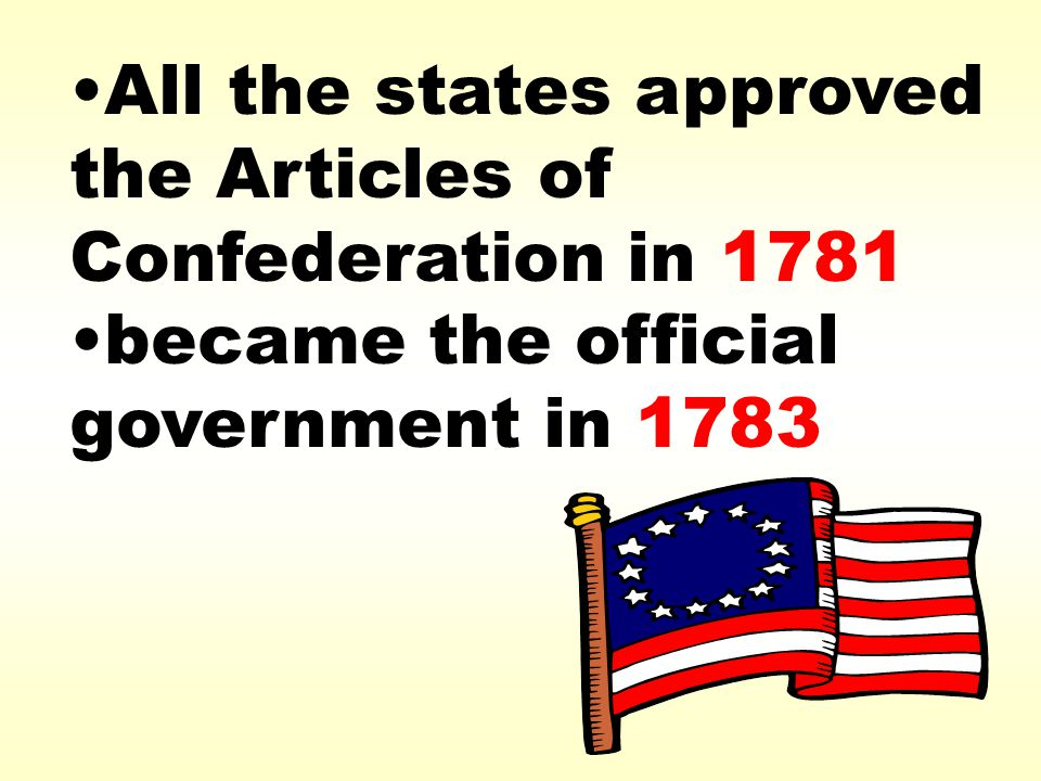 All the states approved the Articles of Confederation in 1781 became the official government in 1783