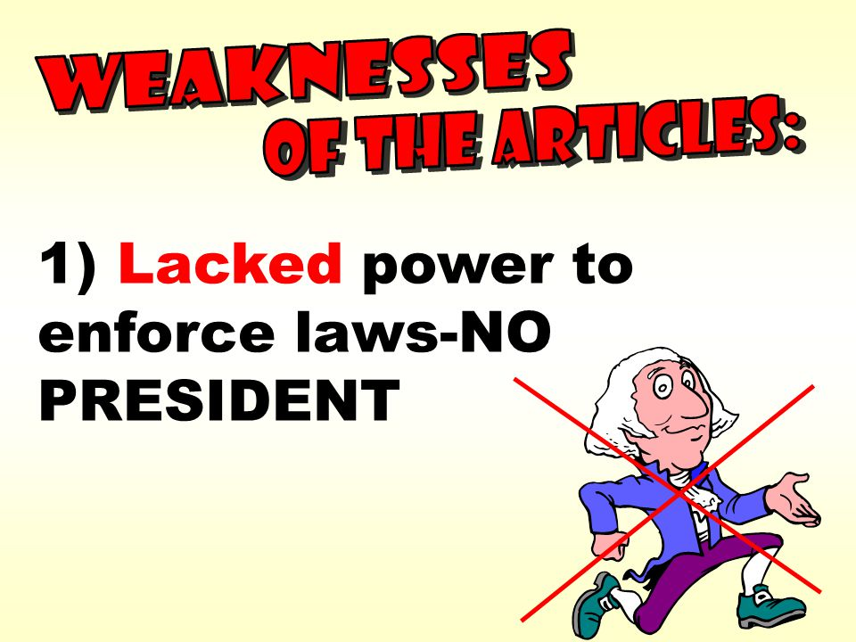 1) Lacked power to enforce laws-NO PRESIDENT