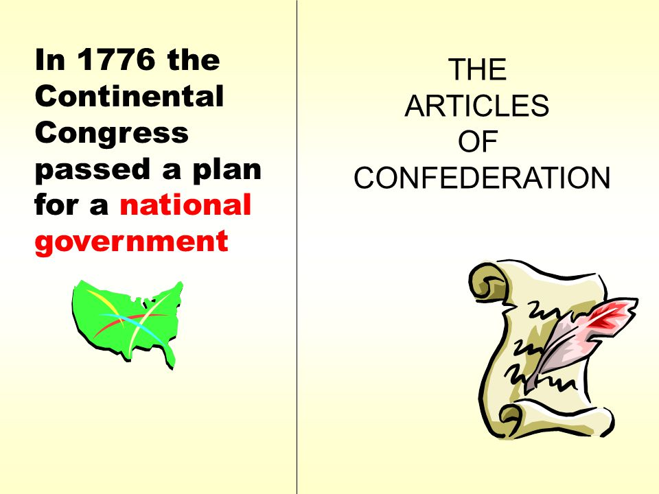 In 1776 the Continental Congress passed a plan for a national government THE ARTICLES OF CONFEDERATION