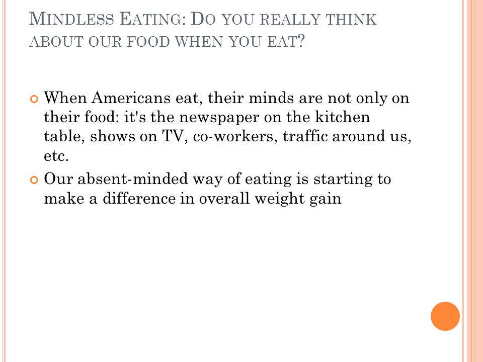 M INDLESS E ATING : D O YOU REALLY THINK ABOUT OUR FOOD WHEN YOU EAT .