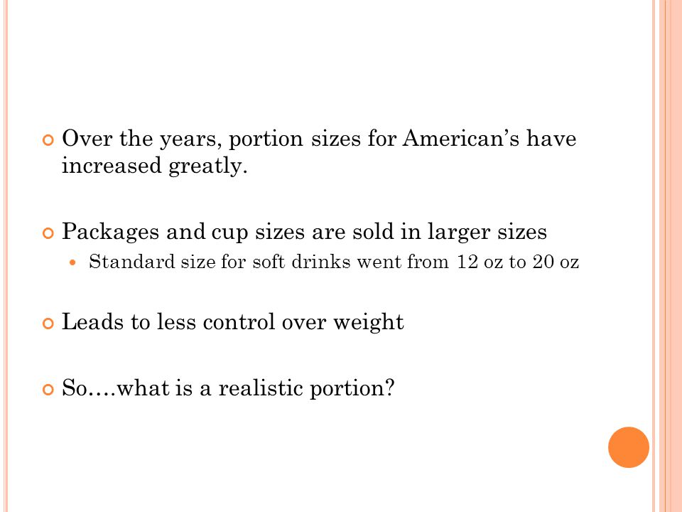 Over the years, portion sizes for American's have increased greatly.
