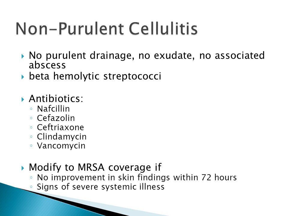  No purulent drainage, no exudate, no associated abscess  beta hemolytic streptococci  Antibiotics: ◦ Nafcillin ◦ Cefazolin ◦ Ceftriaxone ◦ Clindam