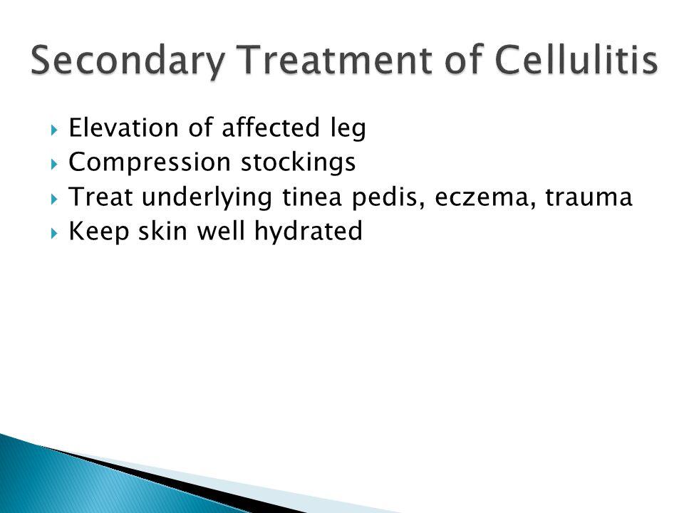  Elevation of affected leg  Compression stockings  Treat underlying tinea pedis, eczema, trauma  Keep skin well hydrated