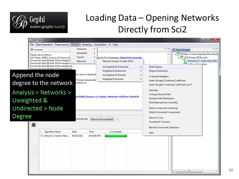 13 Loading Data – Opening Networks Directly from Sci2 Append the node degree to the network Analysis > Networks > Uweighted & Undirected > Node Degree