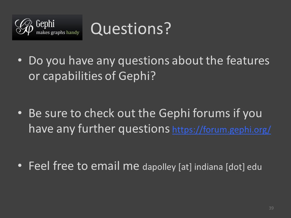 Do you have any questions about the features or capabilities of Gephi.