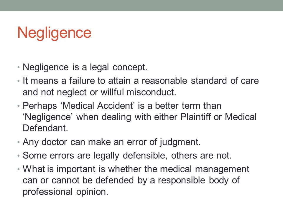 Negligence Negligence is a legal concept. It means a failure to attain a reasonable standard of care and not neglect or willful misconduct. Perhaps 'M